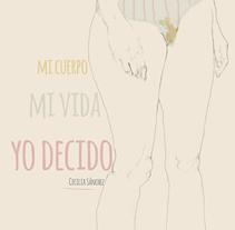 Mi Cuerpo, Mi Vida, YO DECIDO.. Um projeto de Ilustração de Cecilia Sánchez         - 13.02.2014