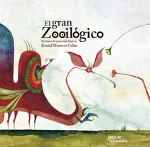 El gran Zooilógico. Un proyecto de Ilustración de Daniel  Montero Galán - Domingo, 03 de abril de 2016 00:00:00 +0200