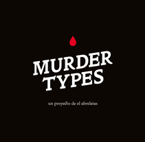 Murder Types autoedición. A Design, Illustration, Screen-printing, T, and pograph project by el abrelatas  - 14-06-2017